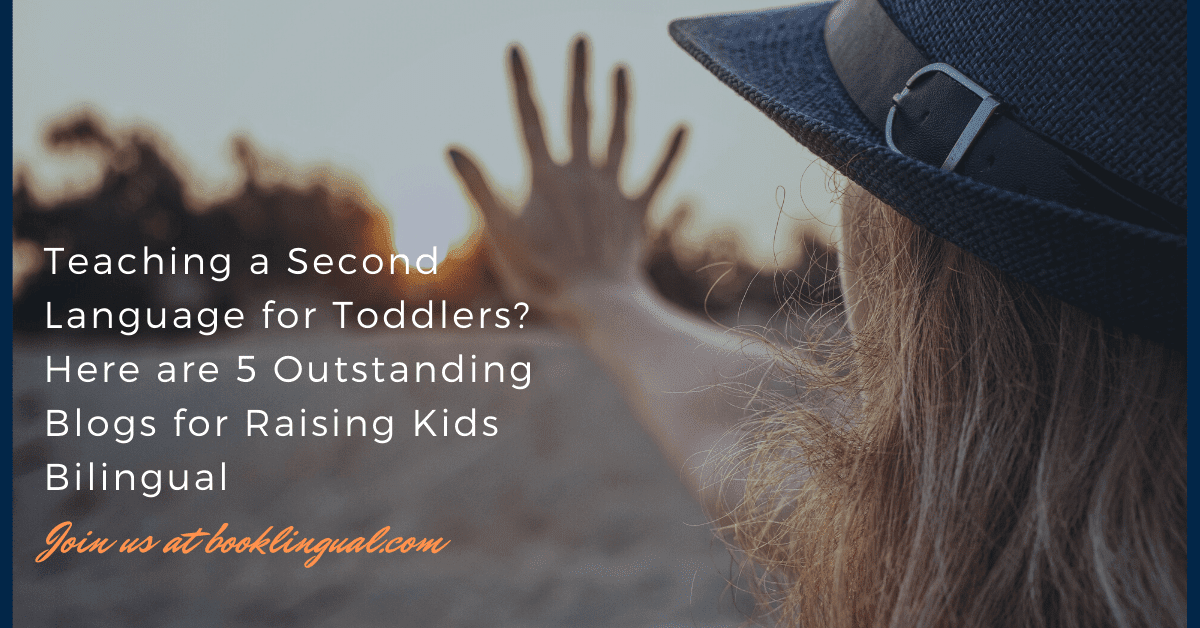 BookLingual: Teaching a Second Language for Toddlers? Here are 5 Outstanding Blogs for Raising Kids Bilingual.