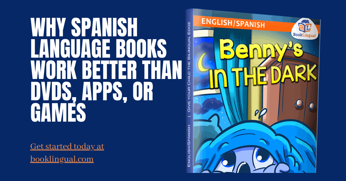 BookLingual: Why Spanish Language Books Work Better than DVDs, Apps, or Games.