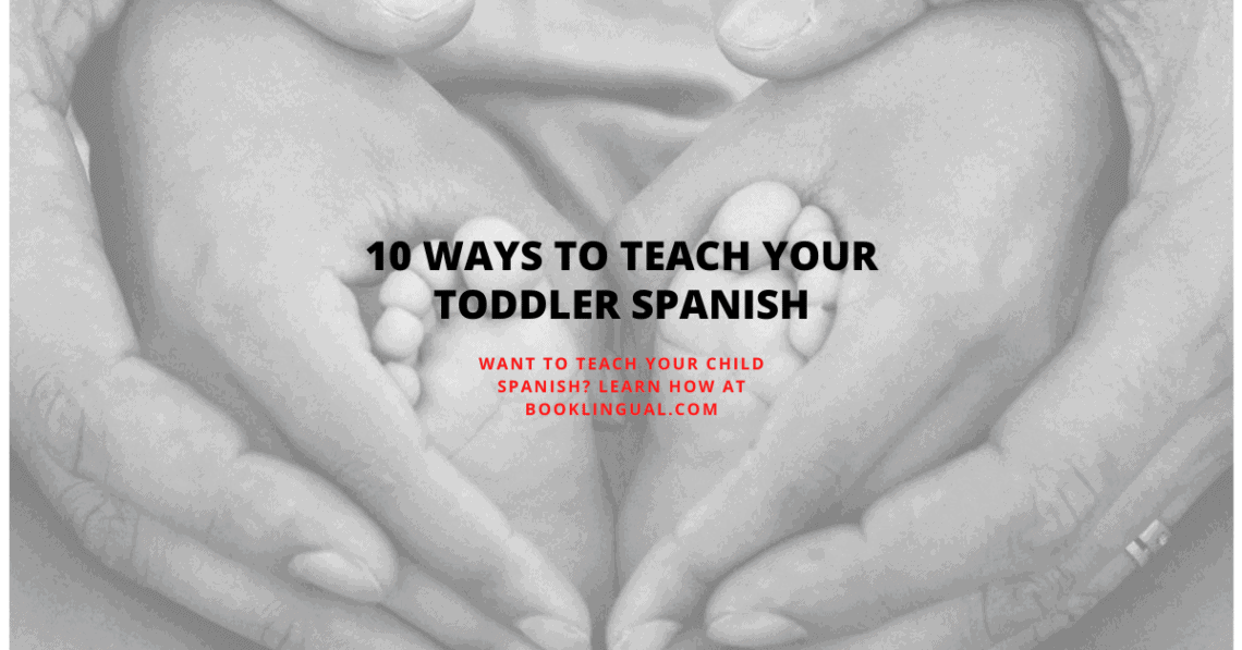 BookLingual: 10 ways to teach your toddler Spanish.