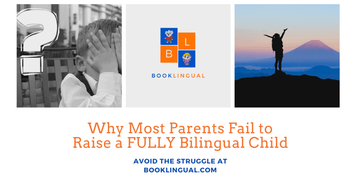 BookLingual: Why Most Parents Fail to Raise a FULLY Bilingual Child.