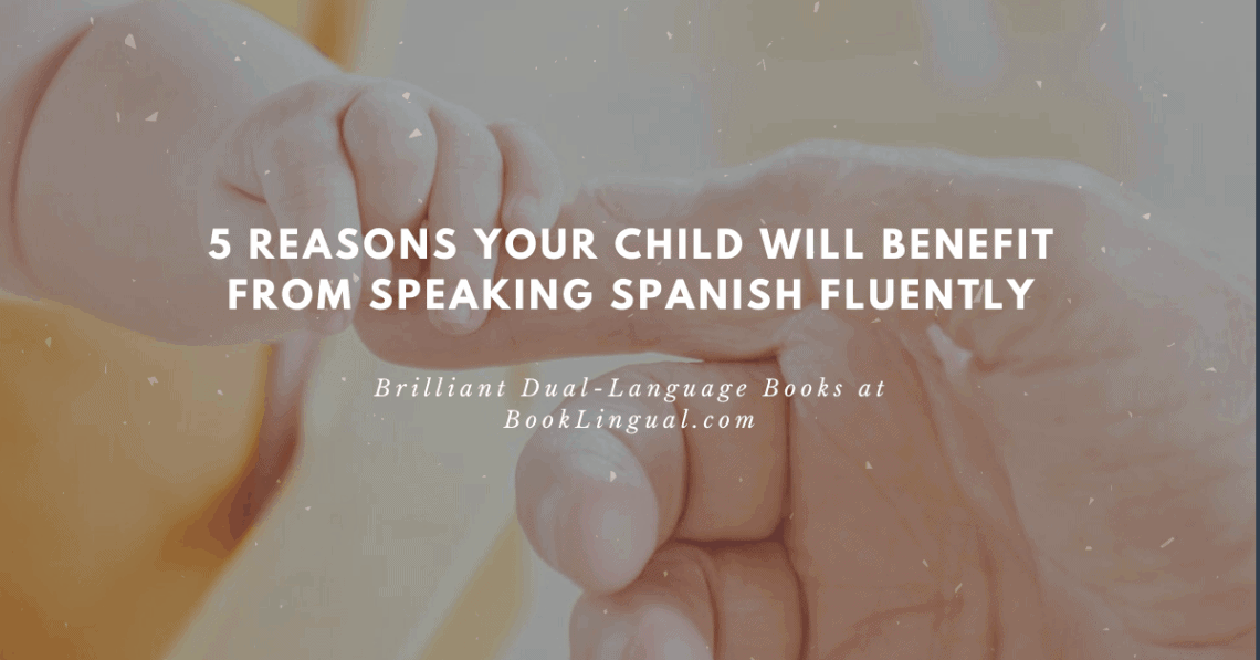BookLingual: 5 reasons your child will benefit from speaking Spanish fluently.